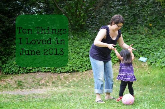 ten things june 2013