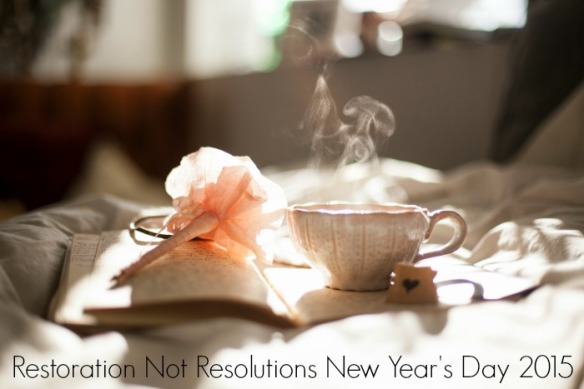 restoration not resolutions 2015 writing tea