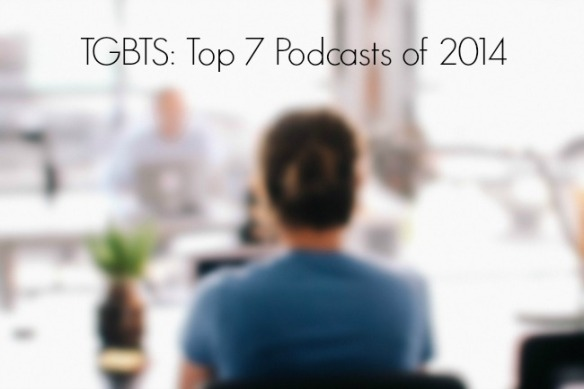 top 7 podcasts of 2014