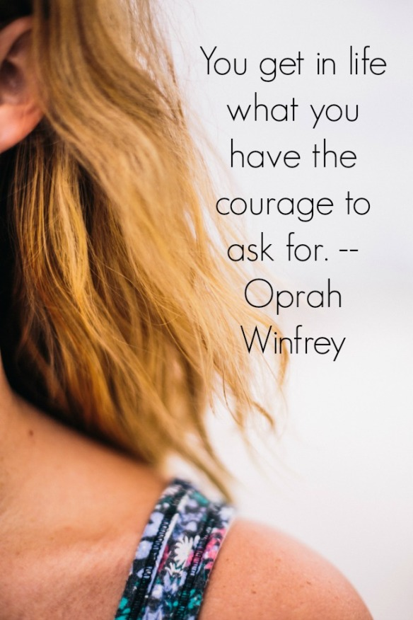 you get in life what you have the courage to ask for