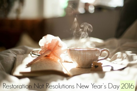 restoration not resolutions 2016 writing tea